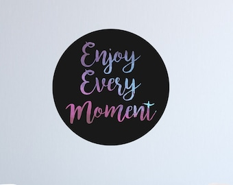Enjoy Every Moment | Decal Quotes | Quote Decor | Quote Art | Quote Decal | Wall Decal | Wall Art | Wall Quotes | Wall Quote Decal