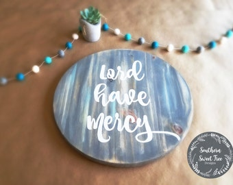 Lord Have Mercy Rustic Wood Sign - Barnwood sign; Circle sign; Southern sign