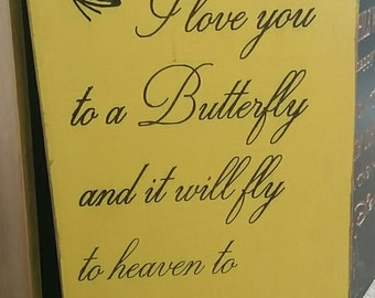 Say I love you to a butterfly and it will fly to heaven