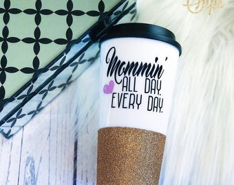Mommin'//All Day//Every Day//Glitter Dipped//Travel Mug
