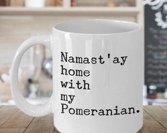 Pomeranian Gifts - Pomeranian Mug - Pomeranian Mom - Pom Gifts - Namast'ay Home With My Pomeranian Coffee Mug Ceramic Tea Cup