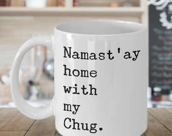 Chug Dog - Chug Mug - Chug Life - Namast'ay Home With My Chug Coffee Mug Ceramic Tea Cup - Chug Gift for Chug Lovers