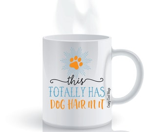 This Totally Has Dog Hair In It Dog Coffee Mug