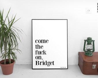 Come the f**k on Bridget. Bridget Jones Poster - Rather Rude Poster (18 and over)