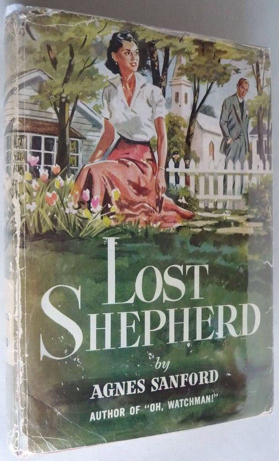 Lost Shepherd 1953 Agnes Sanford 1st Edition Hardcover HC Dust Jacket DJ Lippincott Publisher Vintage Inspirational Fiction