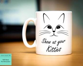 Show Us Your Kitties Mug - Cat Mug - Personalised Mug - Cat Lover - Cat Lover Mug - Boob mug - Cat Lady - Cat lover gift - Crazy Cat Lady