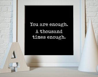 FREE POSTAGE, You are enough. A thousand  times enough, Quote Art Print, Word Art, Home decor - Life Love Quotes - Digital Print Giclee