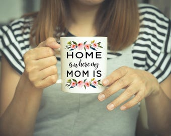 Home Is Where My Mom, Home Is Where My Mom Is, Gift For Mom, Coffee Mug, Mom Mug, Long Distance Mug, Mother's Day Mug, Mothers Day Gift, Mom