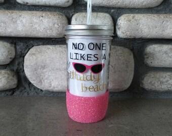 No One Likes a Shady Beach Glitter Tumbler,Shady Beach Glitter Tumbler, Shady Beach,Glitter Mason Jar,Beach Cup,Vacation Tumbler
