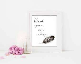 Feather Quill - Art Print - Quotes - Office Prints -Digital Downloads - Wall Art - Digital Art - Life Quotes