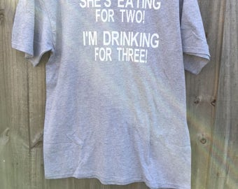 She's Eating for Two! I'm Drinking for Three! Father Maternity Shirt/ Expecting Father/ New Dad/ Expecting Dad/ Expecting Parent