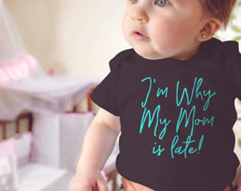 I'm the Reason My Mom Is Late Shirt - Baby Tshirt - Baby Bodysuit - Baby Shirt - Baby One piece