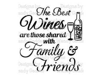The Best Wines are those shared with Family and Friends - Digital cutting file - INSTANT DOWNLOAD - svg, png, pdf & silhouette studio