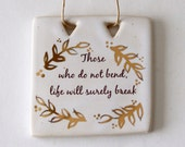 Inpirational Sign - Those Who Do Not Bend Life Will Surely Break - Real Gold Leaves - Handmade Ceramic - READY TO SHIP