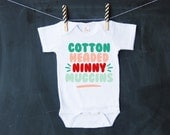 COTTON HEADED Ninny Muggins - Bodysuit or T-Shirt