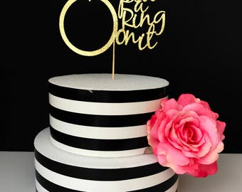 Bridal shower cake topper, He put a ring on it cake topper,  bachelorette party cake topper, ring cake topper, engagement party cake topper