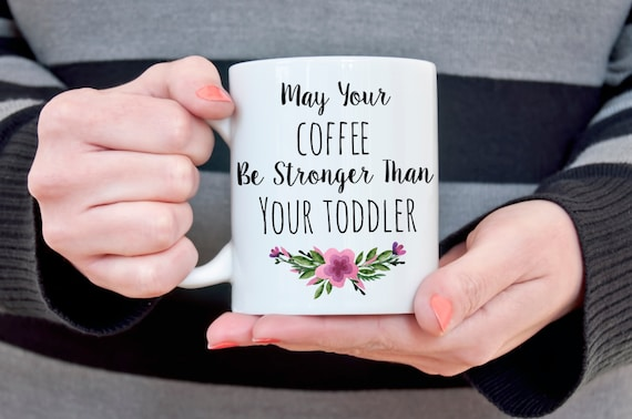May Your Coffee Be Stronger Than Your Toddler Funny Coffee Mug