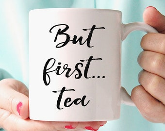 But first... Tea Mug, Funny Mug, Statement Mug, Typography Quote, Coffee Cup, Happy Mug, UK