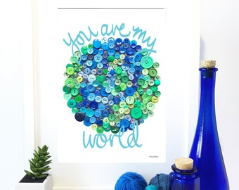 You Are My World Button Art Quote Print, Blue Lettering, Blue and Green Button Earth, Hand Lettered Print, Valentines, Nursery, Home Decor