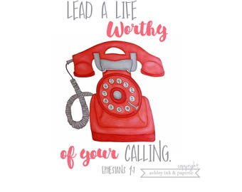 4x6 or 5x7 Print ~ Lead a Life Worthy of Your Calling