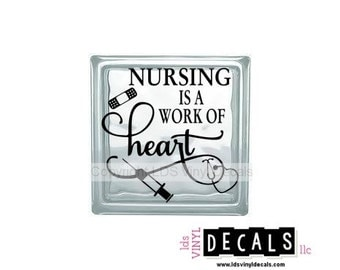 NURSING is a WORK OF heart - Hospital Vinyl Lettering for Glass Blocks - Craft Decals