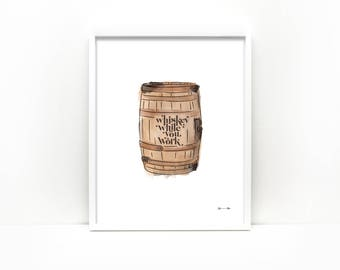 Whiskey While You Work, typography over watercolor illustration of a wooden whiskey barrel, 8x10 linen art print
