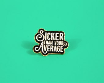 Sicker Than Your Average Soft Enamel Lapel Pin | Biggie Smalls, Quote, Typography, Rap, Funny, Accessory Hipster, Black Gold White | Design