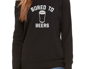 Bored to Beers Scoop Neck Sweatshirt - Beer Sweatshirt - Funny Beer Shirt - Drinking Shirt - Funny Hipster Shirt - Raglan - Off the Shoulder