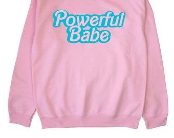 Powerful Babe ∘ Sweatshirt ∘ Feminist ∘ Pastel ∘ Grunge ∘ Kawaii ∘ Alternative ∘ Tumblr ∘ Instagram