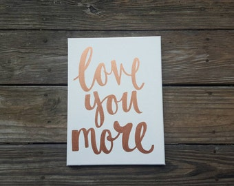 Love You More Rose Gold Ink Customizable Canvas Quote Art Quote on Canvas Valentines Day Home Decor Sorority Wedding Couples Gift Sign