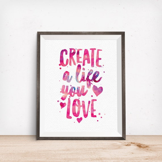 Printable Art, Inspirational Quote, Create a Life You Love, Motivational Prints, Typography Quote, Digital Download Print, Quote Printables