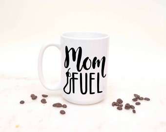 Mom Fuel Coffee Mug, Funny Mom Coffee Mug, Mug for New Moms, Mothers Day Gift, Mothers Day, Funny New Mom Mug, Mom Gift, Mom Mugs