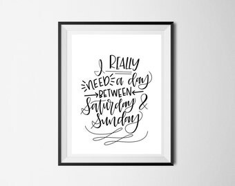 I REALLY need a day between Saturday and Sunday Print | Hand Lettered Print | Funny Wall Decor | Home Decor | Digital Print