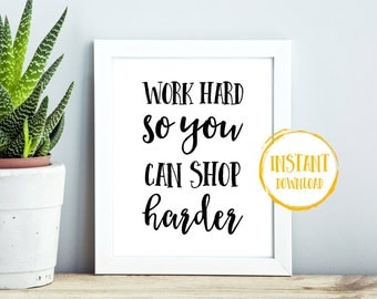 Work Hard So You Can Shop Harder, Large Printable Wall Art, Typography Art Print, Inspirational Motivational Wall Decor, Quote Art