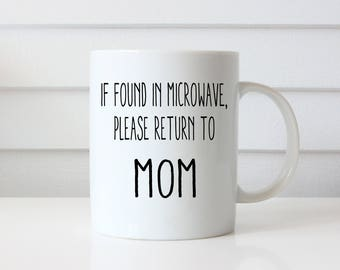 If Found in Microwave, Please Return To Mom, Gift for Moms, Mothers, Funny Mom Coffee Mug, Gift from Son, Gift from Daughter, Mother's Day