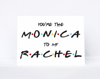 You're the Monica to my Rachel typography quote best friend greeting card | Inspired by Friends