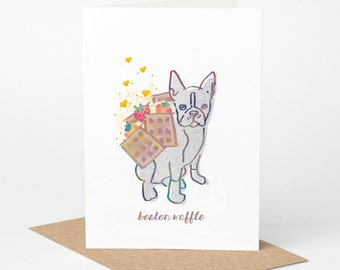 Boston Terrier Card - Boston Waffle (dog birthday card, funny dog card, cute dog card, blank dog card, foodie card, summer dog card)