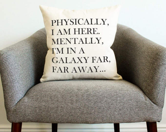 """Star Wars """"Physically, I Am Here. Mentally, I'm in a Galaxy Far, Far Away"""" Pillow - Gift for Her, Gift for Him, Grad Gift, Home Decor,"""