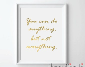 You Can Do Anything But Not Everything Quote Gold Foil Print, Gold Print, Custom Quote Print in Gold, Art Print, Gold Foil Art Print