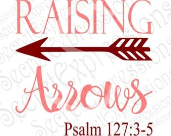 Raising Arrows Svg, Family Svg, Religious Svg, Psalm Svg, Digital Cutting File, Eps, Png, JPEG, DXF, SVG Cricut, Svg Silhouette, Print File