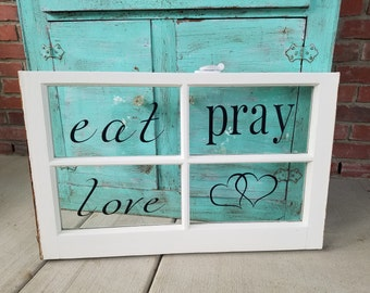 window frame sign pick up only window pane old window rustic window sign rustic wedding decor eat pray love eat pray love sign