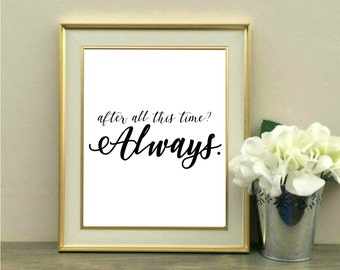 After all this time? Always. Harry Potter Quote, J.K. Rowling, Fan Gift, Digital Download, Love Story, Wedding, Snape Quote, Inspiration