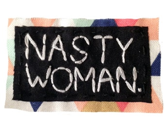 NASTY WOMAN pin || Political Patch Political Shirt Rad Patch Iron On Patches Make America Nasty Again Such A Nasty Woman Nasty Women Vote