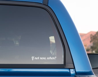 If Not Now, When? Sticker for Cars and Trucks