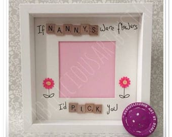If nannys/ mums were flowers id pick you scrabble inspired frame