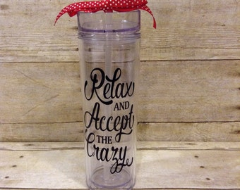Funny 16 oz Tumbler-Relax and Accept the Crazy-Fun Gift for Busy Moms, Teacher, Appreciation, Thinking of You, Student, Just Because