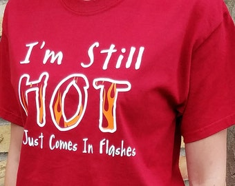 I'm Still Hot - It Just Comes In Flashes T-shirt