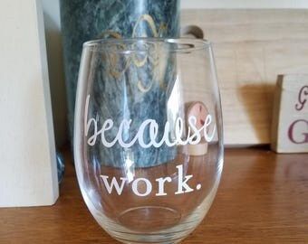 Because Work Wine Glass, Funny Wine Glass, Stemless Wine Glass, Boss Gift, Teacher Gift, Adulting, New Job, Promotion, Secretary, Manager