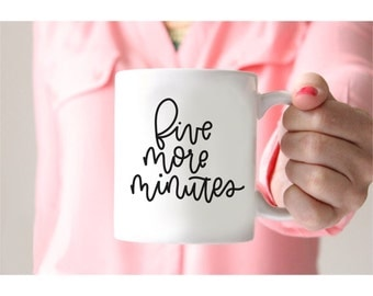 5 more minutes  - 11oz mug // handlettered
