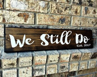 We Still Do Sign | Anniversary Gifts | We Still Do Wood Sign | Personalized Sign | Established Sign | Anniversary Sign | We Still Do